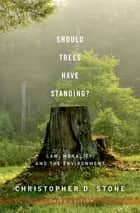 Should Trees Have Standing? - Law, Morality, and the Environment eBook by Christopher D. Stone