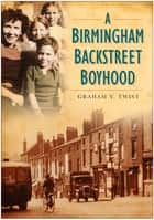 A Birmingham Backstreet Boyhood ebook by Graham V. Twist