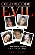 Cold Blooded Evil ebook by Neil Root