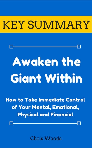[KEY SUMMARY] Awaken the Giant Within - How to Take Immediate Control of Your Mental, Emotional, Physical and Financial ebook by Chris Woods