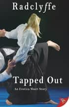 Tapped Out ebook by Radclyffe