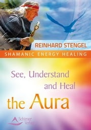 See, Understand and Heal the Aura ebook by Reinhard Stengel