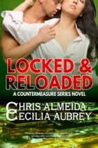 Locked & Reloaded - A Romantic Suspense Novel in the Countermeasure Series ebook by Chris  Almeida, Cecilia Aubrey