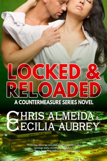 Locked & Reloaded - A Romantic Suspense Novel in the Countermeasure Series ebook by Chris  Almeida,Cecilia Aubrey
