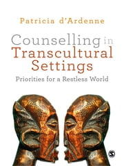 Counselling in Transcultural Settings - Priorities for a Restless World ebook by Dr Patricia d'Ardenne