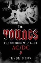 The Youngs: The Brothers Who Built AC/DC ebook by Jesse Fink