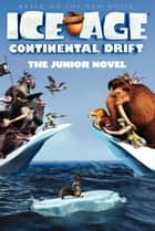 Ice Age: Continental Drift: The Junior Novel ebook by Susan Korman
