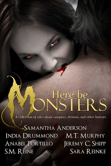 Here Be Monsters: An Anthology of Monster Tales ebook by MT Murphy
