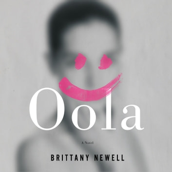 Oola - A Novel audiobook by Brittany Newell