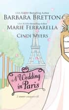 A Wedding in Paris - We'll Always Have Paris\Something Borrowed, Something Blue\Picture Perfect ebook by Barbara Bretton, Marie Ferrarella, Cindi Myers