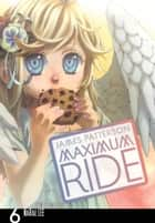 Maximum Ride: The Manga, Vol. 6 ebook by James Patterson, NaRae Lee