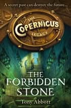 The Forbidden Stone (The Copernicus Legacy, Book 1) ebook by Tony Abbott