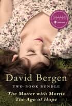 David Bergen Two-Book Bundle - The Matter with Morris and The Age of Hope ebook by David Bergen