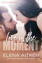 Love in the Moment e-bog by Elena Aitken