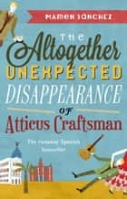 The Altogether Unexpected Disappearance of Atticus Craftsman ebook by Mamen Sanchez