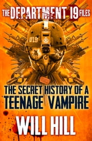The Department 19 Files: the Secret History of a Teenage Vampire (Department 19) ebook by Will Hill