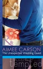 The Unexpected Wedding Guest (Mills & Boon Modern Tempted) (The Wedding Season, Book 1) ebook by Aimee Carson