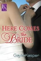 Here Comes the Bride - A Loveswept Classic Romance ebook by Gayle Kasper