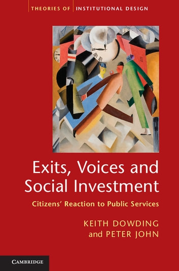 Exits, Voices and Social Investment - Citizens' Reaction to Public Services ebook by Professor Keith Dowding,Professor Peter John