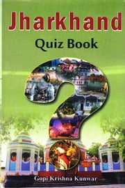 Jharkhand Quiz Book ebook by Gopi Krishna Kunwar