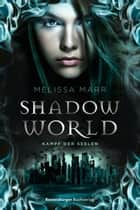 Shadow World. Kampf der Seelen ebook by Anja Malich, Melissa Marr