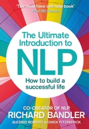 The Ultimate Introduction to NLP: How to build a successful life ebook by Richard Bandler, Roberti, Owen Fitzpatrick