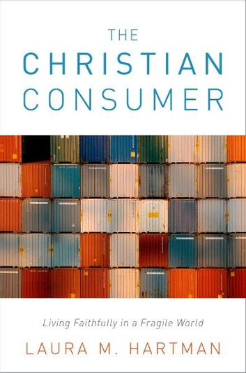 The Christian Consumer - Living Faithfully in a Fragile World ebook by Laura M. Hartman