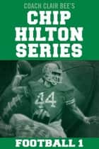 Chip Hilton Football Bundle ebook by Clair Bee