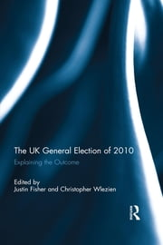 The UK General Election of 2010 - Explaining the Outcome ebook by Justin Fisher,Christopher Wlezien