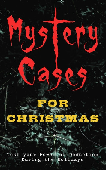 Mystery Cases For Christmas – Test your Power of Deduction During the Holidays - The Mystery of Room Five, Sherlock Holmes - The Blue Carbuncle, The Flying Stars, Mr Wray's Cash Box, Mustapha, The Grave by the Handpost, A Christmas Capture and many more ebook by Arthur Conan Doyle,Edgar Wallace,O. Henry,R. Austin Freeman,G. K. Chesterton,Emmuska Orczy,Arthur Cheney Train,Wilkie Collins,Fred M White,Thomas Hardy,Sabine Baring-Gould,Robert Barr,Katherine Rickford,Catherine L. Pirkis
