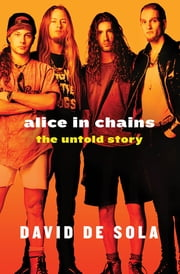 Alice in Chains - The Untold Story ebook by David de Sola