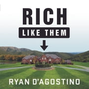 Rich Like Them - My Door-to-Door Search for the Secrets of Wealth in America's Richest Neighborhoods audiobook by Ryan D'Agostino