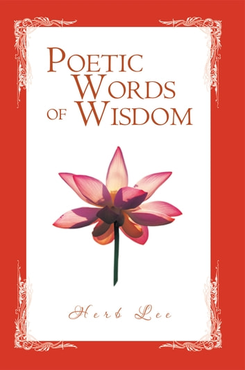 Poetic Words of Wisdom ebook by Herb Lee