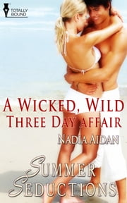 A Wicked, Wild Three Day Affair ebook by Nadia Aidan