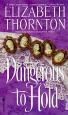 Dangerous to Hold ebook by Elizabeth Thornton
