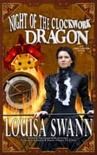Night of the Clockwork Dragon ebook by Louisa Swann