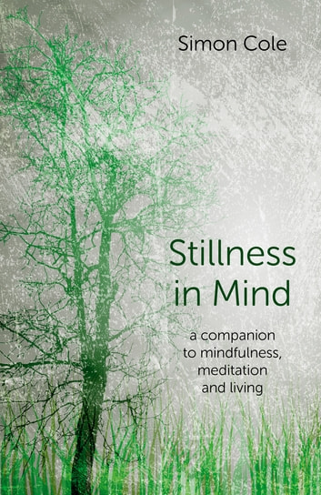 Stillness in Mind - A Companion to Mindfulness, Meditation and Living ebook by Simon Cole