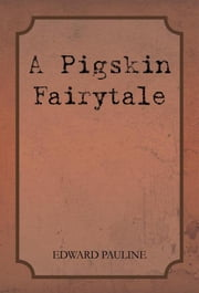 A Pigskin Fairytale ebook by Edward Pauline