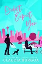 Didn't Expect You ebook by Claudia Burgoa