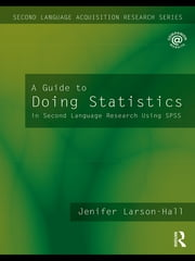 A Guide to Doing Statistics in Second Language Research Using SPSS ebook by Jenifer Larson-Hall