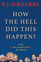 How the Hell Did This Happen? ebook by The US Election of 2016