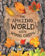 The Amazing World With Wood Chips ebook by Frank Evans