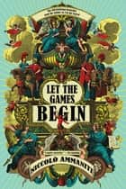 Let the Games Begin ebook by Niccolò Ammaniti, Kylee Doust