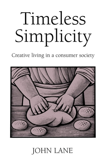 Timeless Simplicity - Creating Living in a Consumer Society ebook by John Lane