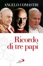 Ricordo di tre papi ebook by Angelo Comastri