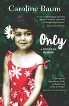 Only - A singular memoir ebook by Caroline Baum