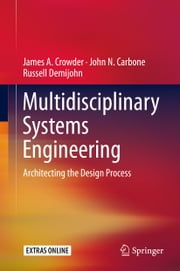 Multidisciplinary Systems Engineering - Architecting the Design Process ebook by James A. Crowder,John N. Carbone,Russell Demijohn