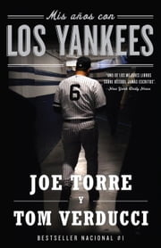 Mis años con los Yankees ebook by Joe Torre,Tom Verducci