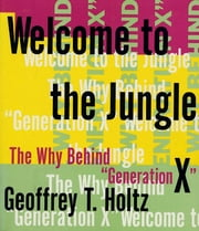 Welcome to the Jungle - The Why Behind Ggeneration X ebook by Geoffrey T. Holtz