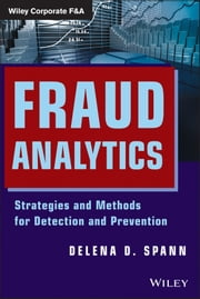 Fraud Analytics - Strategies and Methods for Detection and Prevention ebook by Delena D. Spann